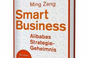 Smart Business. Alibabas Strategie-Geheimnis. Ming Zeng